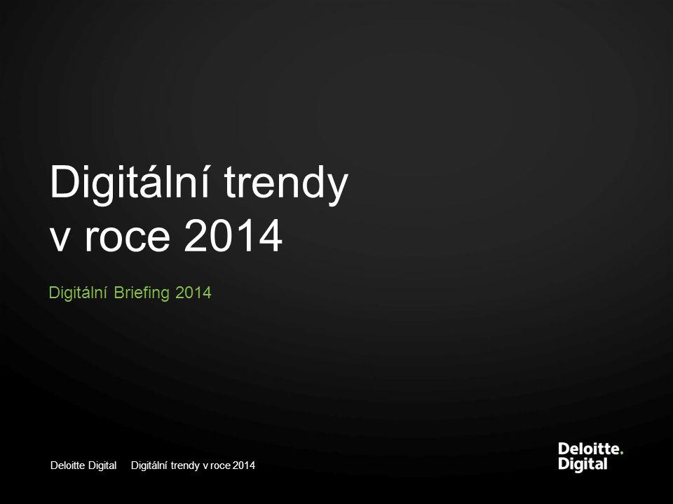 Deloitte Digital Digitální trendy v roce 2014 Digitální trendy v roce 2014 Digitální Briefing 2014