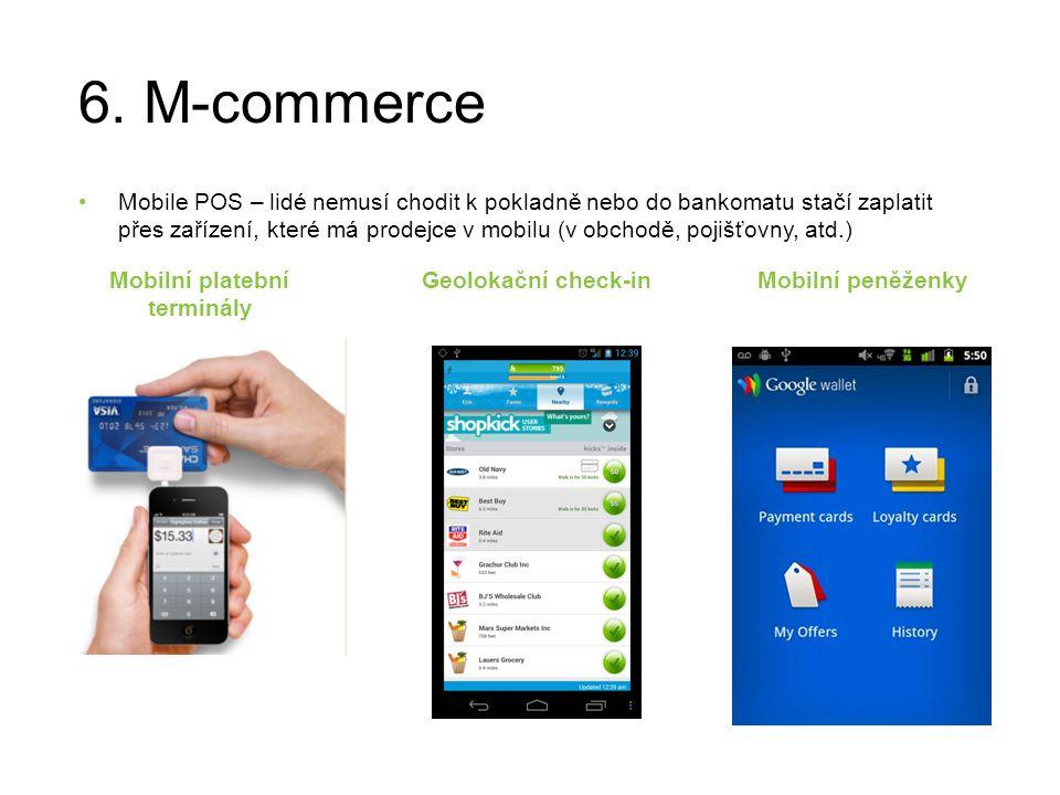 6. M-commerce Mobile POS – lidé nemusí chodit k pokladně nebo do bankomatu stačí zaplatit přes zařízení, které má prodejce v mobilu (v obchodě, pojišť