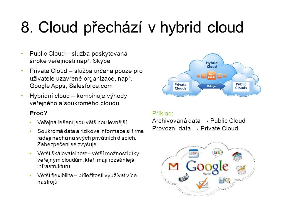 8. Cloud přechází v hybrid cloud Public Cloud – služba poskytovaná široké veřejnosti např. Skype Private Cloud – služba určena pouze pro uživatele uza