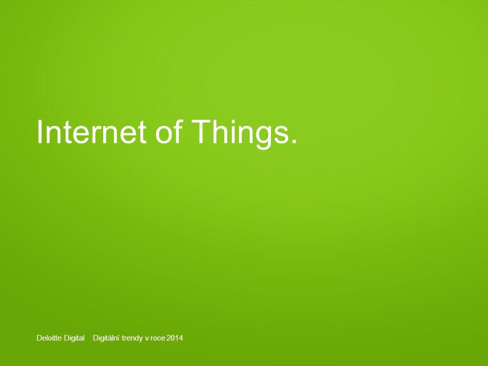 Deloitte Digital Digitální trendy v roce 2014 Internet of Things.