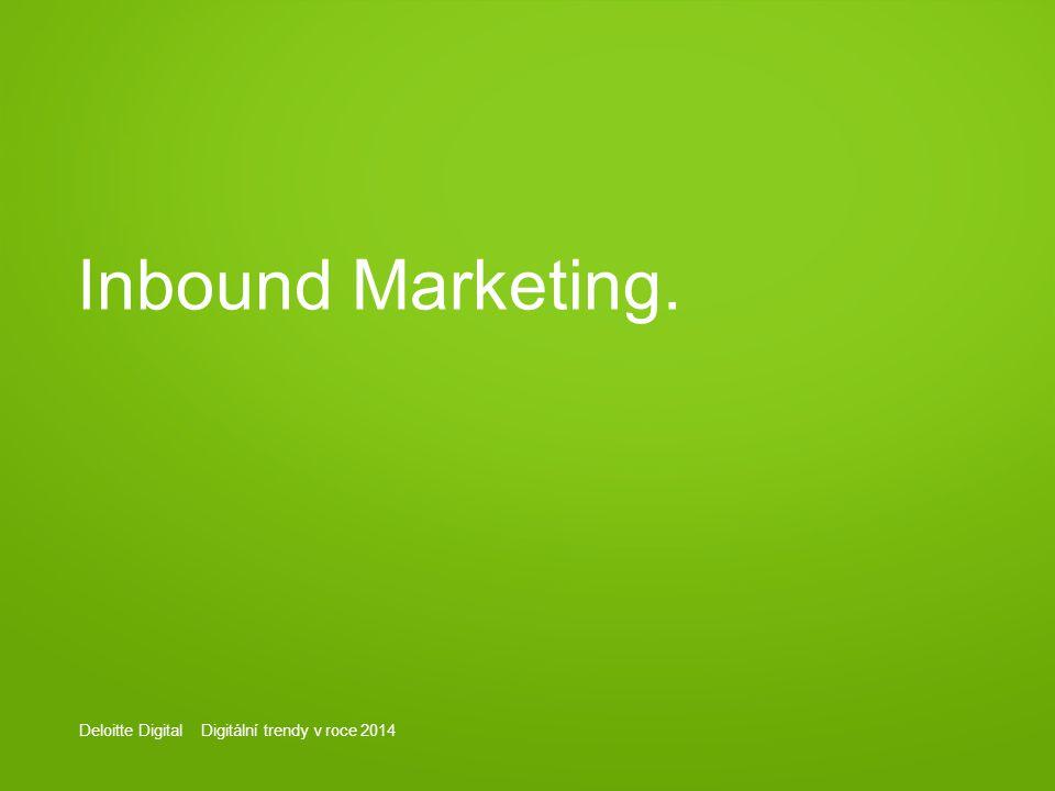 Deloitte Digital Digitální trendy v roce 2014 Inbound Marketing.