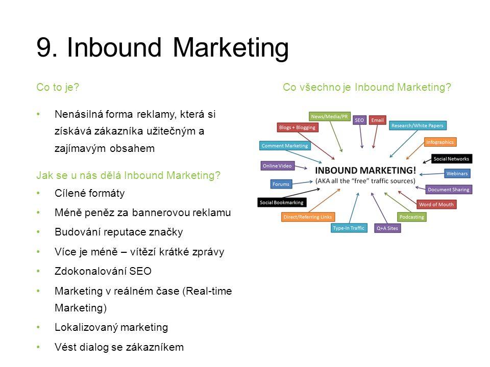 9. Inbound Marketing Nenásilná forma reklamy, která si získává zákazníka užitečným a zajímavým obsahem Jak se u nás dělá Inbound Marketing? Cílené for