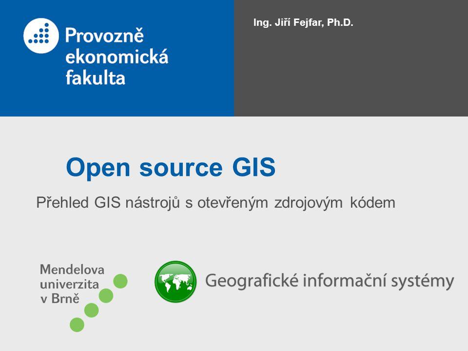 Open source GIS Přehled GIS nástrojů s otevřeným zdrojovým kódem Ing. Jiří Fejfar, Ph.D.
