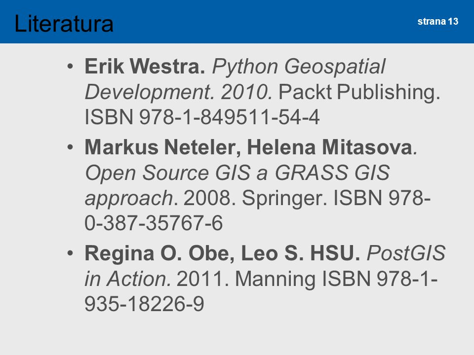 Erik Westra.Python Geospatial Development. 2010. Packt Publishing.