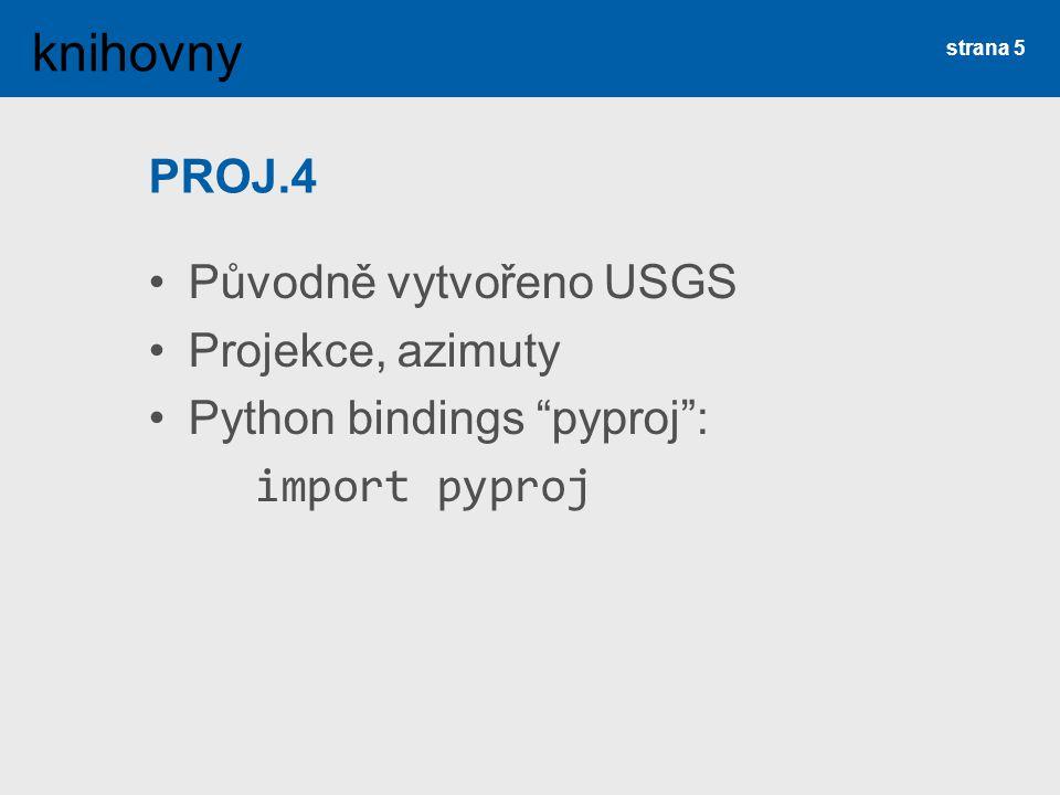 PROJ.4 Původně vytvořeno USGS Projekce, azimuty Python bindings pyproj : import pyproj strana 5 knihovny