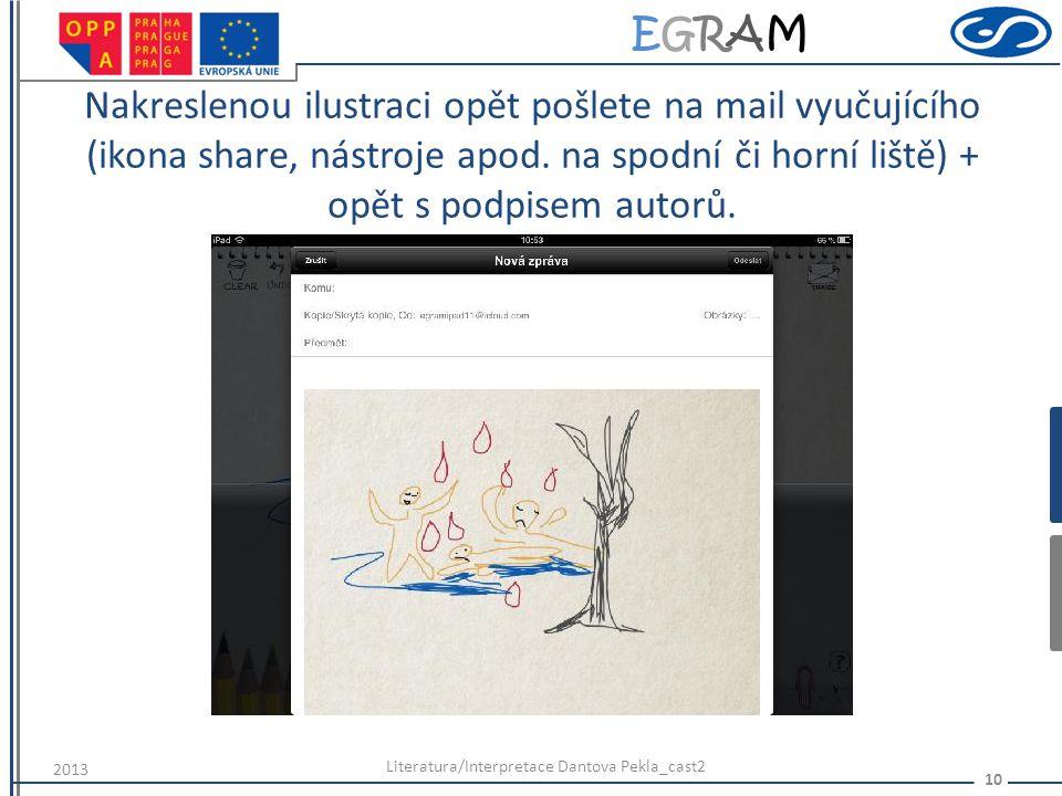 EGRAMEGRAM Nakreslenou ilustraci opět pošlete na mail vyučujícího (ikona share, nástroje apod. na spodní či horní liště) + opět s podpisem autorů. Lit