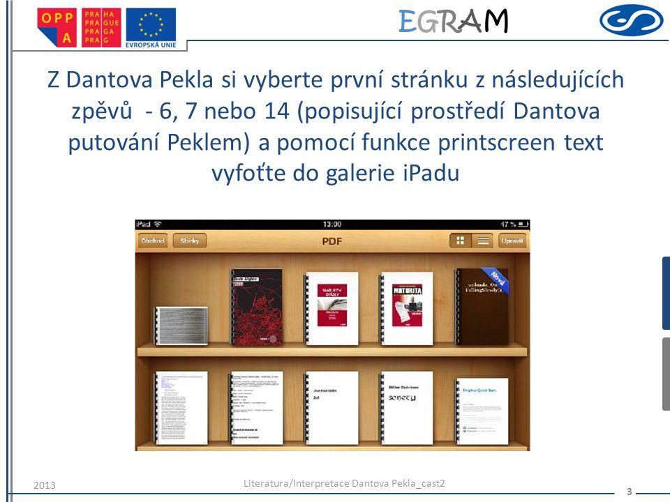 EGRAMEGRAM Spusťte aplikaci Explain Everything a v ní si otevřete (z galerie obrázků) vybranou zkopírovanou ukázku Literatura/Interpretace Dantova Pekla_cast2 4 2013