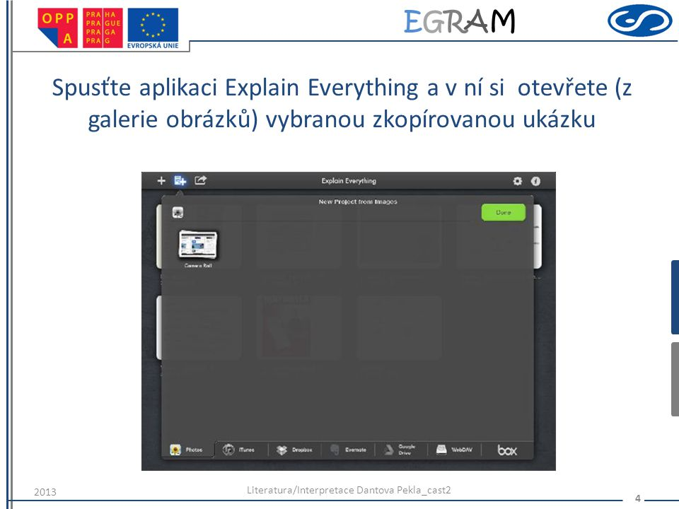 EGRAMEGRAM Spusťte aplikaci Explain Everything a v ní si otevřete (z galerie obrázků) vybranou zkopírovanou ukázku Literatura/Interpretace Dantova Pek