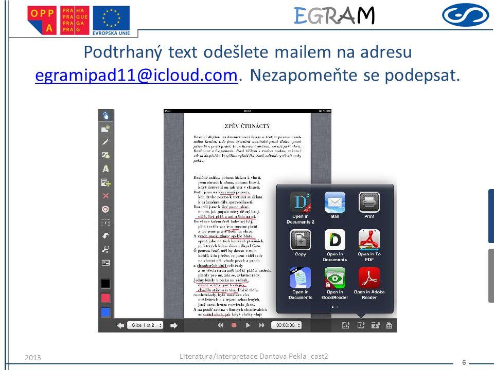 EGRAMEGRAM Podtrhaný text odešlete mailem na adresu egramipad11@icloud.com. Nezapomeňte se podepsat. egramipad11@icloud.com Literatura/Interpretace Da