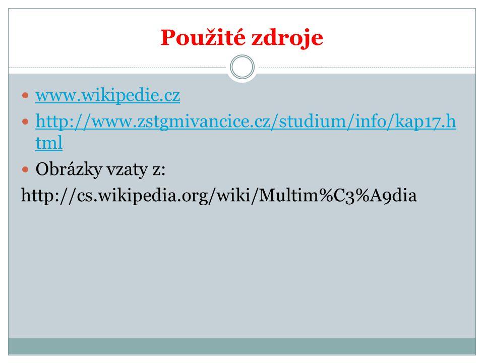 Použité zdroje www.wikipedie.cz http://www.zstgmivancice.cz/studium/info/kap17.h tml http://www.zstgmivancice.cz/studium/info/kap17.h tml Obrázky vzaty z: http://cs.wikipedia.org/wiki/Multim%C3%A9dia