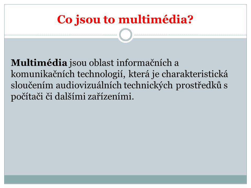 Co jsou to multimédia? Multimédia jsou oblast informačních a komunikačních technologií, která je charakteristická sloučením audiovizuálních technickýc