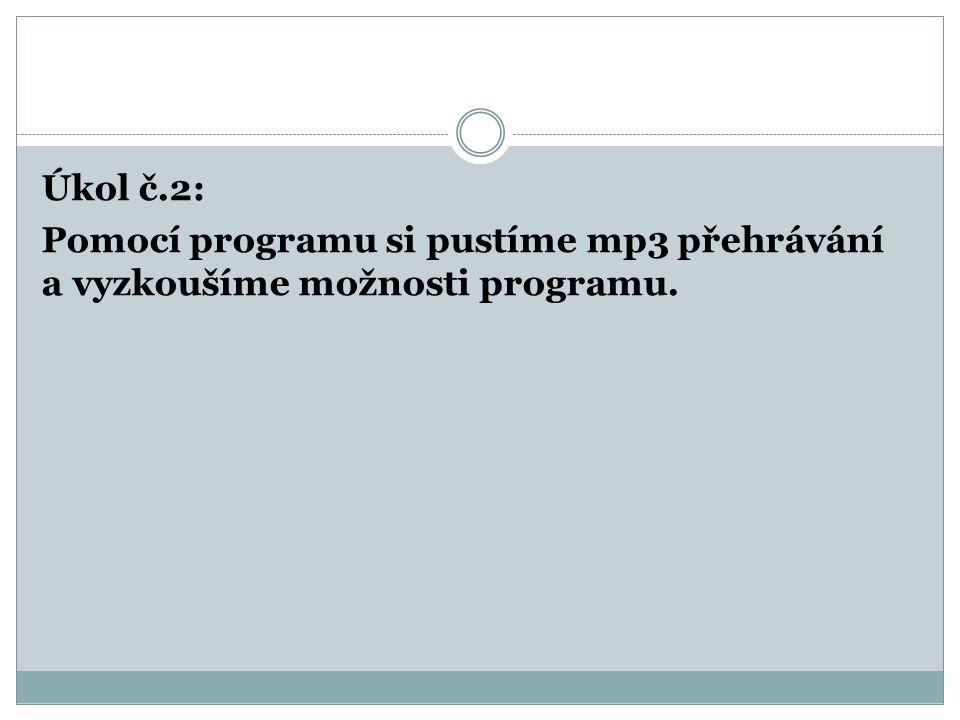 Úkol č.2: Pomocí programu si pustíme mp3 přehrávání a vyzkoušíme možnosti programu.