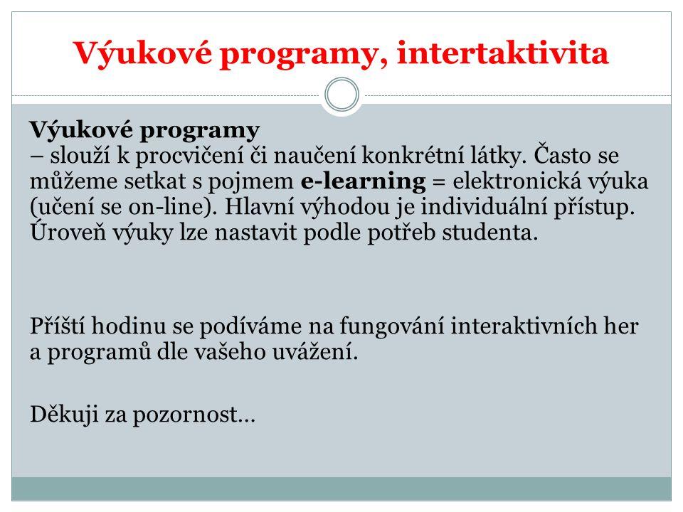 Výukové programy, intertaktivita Výukové programy – slouží k procvičení či naučení konkrétní látky.