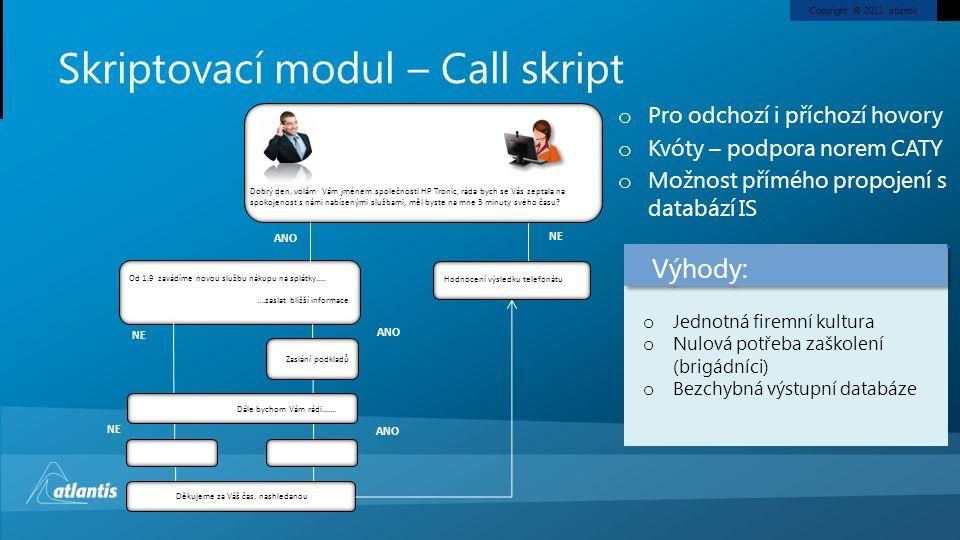 Copyright © 2011, atlantis Skriptovací modul – Call skript Dobrý den, volám Vám jménem společnosti HP Tronic, ráda bych se Vás zeptala na spokojenost s námi nabízenými službami, měl byste na mne 3 minuty svého času.