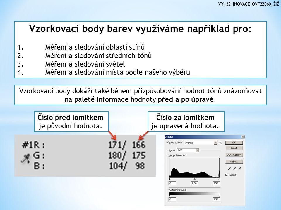 VY_32_INOVACE_OVF22060_ŽIŽ Vzorkovací body barev využíváme například pro: 1.Měření a sledování oblastí stínů 2.Měření a sledování středních tónů 3.Měření a sledování světel 4.