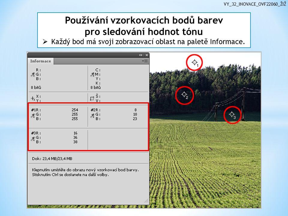 VY_32_INOVACE_OVF22060_ŽIŽ Používání vzorkovacích bodů barev pro sledování hodnot tónu  Každý bod má svoji zobrazovací oblast na paletě Informace.