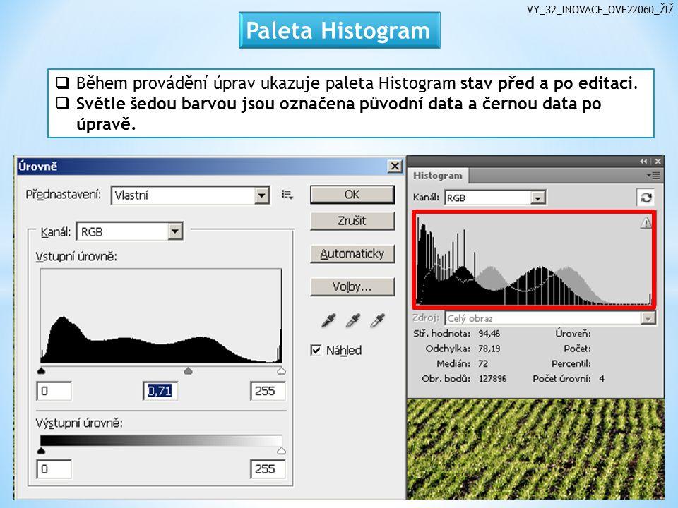 VY_32_INOVACE_OVF22060_ŽIŽ  Během provádění úprav ukazuje paleta Histogram stav před a po editaci.