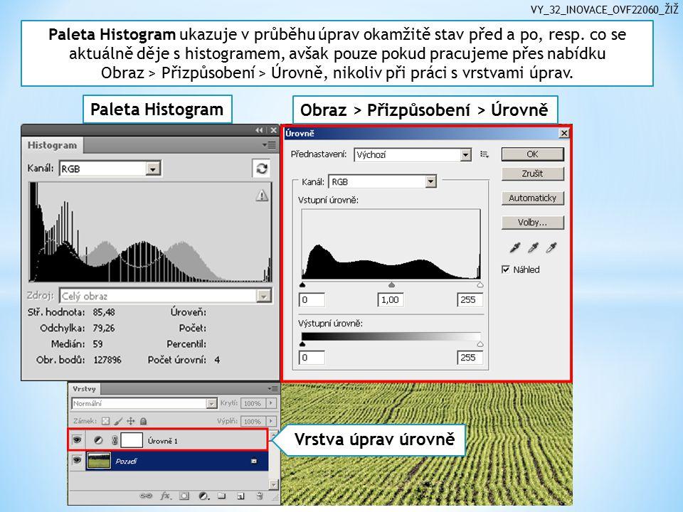 VY_32_INOVACE_OVF22060_ŽIŽ Paleta Histogram ukazuje v průběhu úprav okamžitě stav před a po, resp.