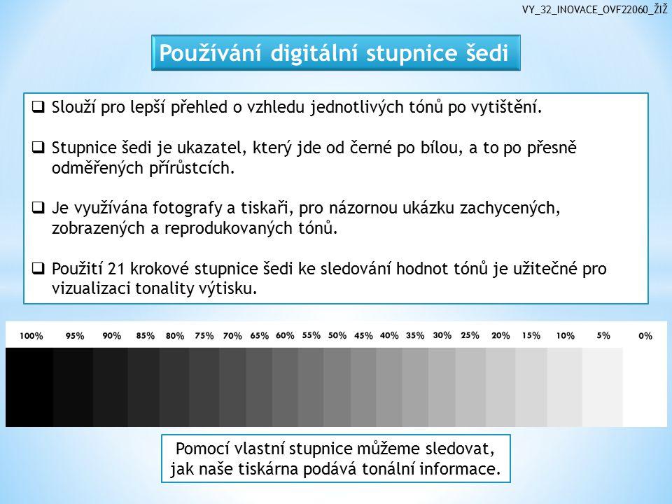 VY_32_INOVACE_OVF22060_ŽIŽ  Slouží pro lepší přehled o vzhledu jednotlivých tónů po vytištění.