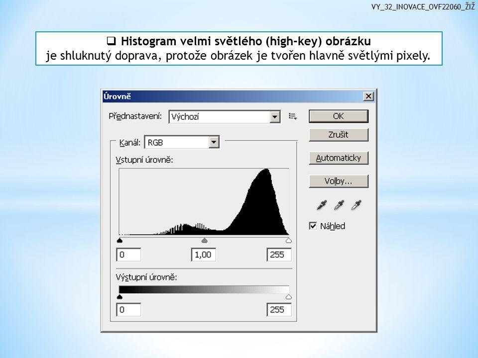 VY_32_INOVACE_OVF22060_ŽIŽ  Histogram tmavého (low-key) obrázku spadá více doleva, protože obrázek je tvořen hlavně tmavými pixely.