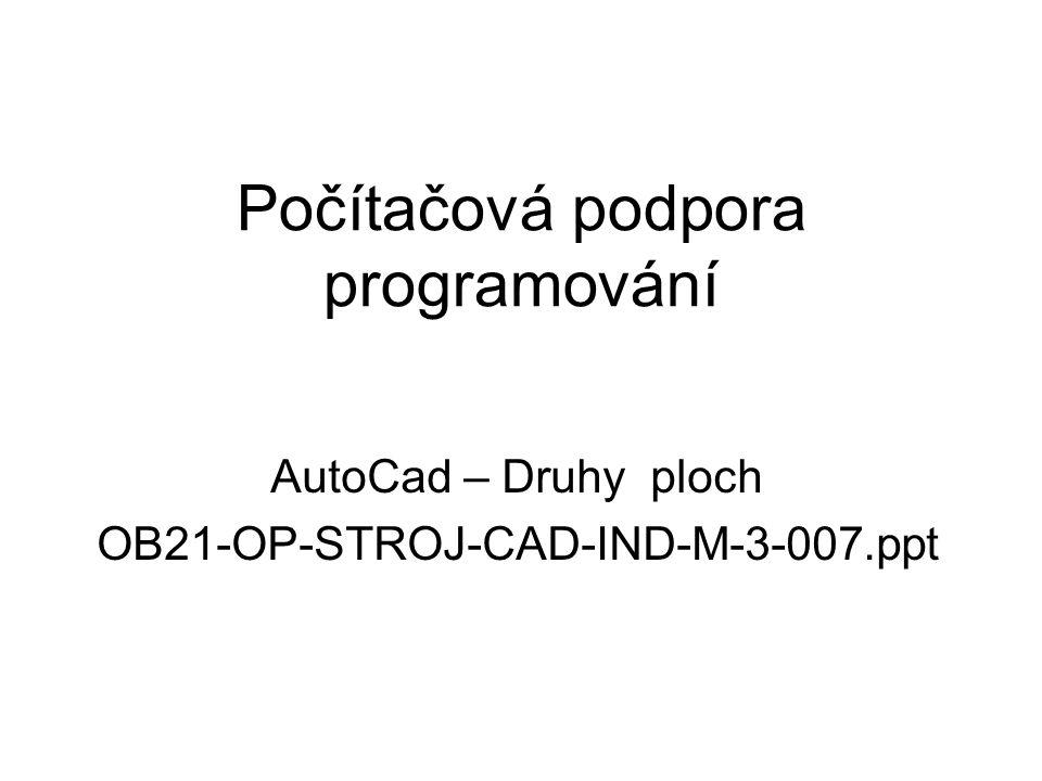Počítačová podpora programování AutoCad – Druhy ploch OB21-OP-STROJ-CAD-IND-M-3-007.ppt