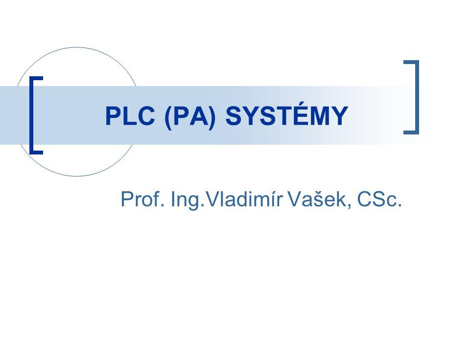 PLC (PA) SYSTÉMY Prof. Ing.Vladimír Vašek, CSc.