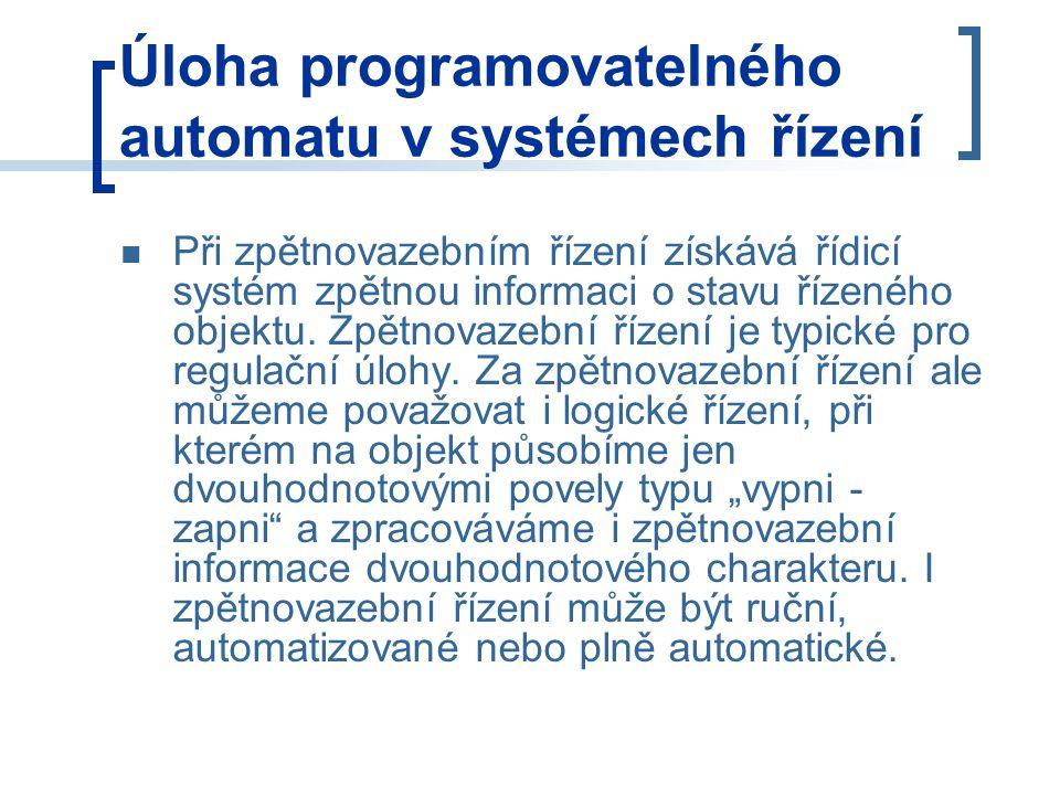 Úloha programovatelného automatu v systémech řízení Při zpětnovazebním řízení získává řídicí systém zpětnou informaci o stavu řízeného objektu.