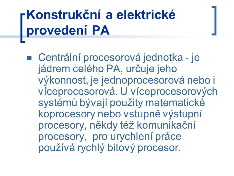 Konstrukční a elektrické provedení PA Centrální procesorová jednotka - je jádrem celého PA, určuje jeho výkonnost, je jednoprocesorová nebo i víceprocesorová.