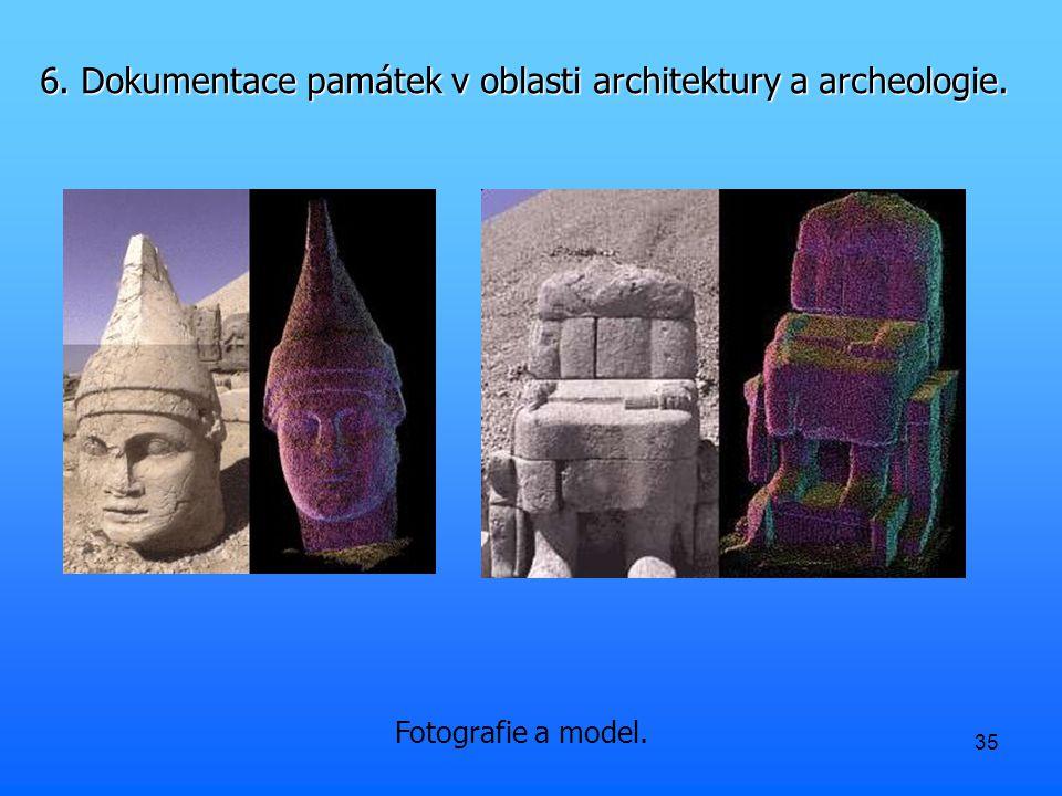 35 Fotografie a model. 6. Dokumentace památek v oblasti architektury a archeologie.