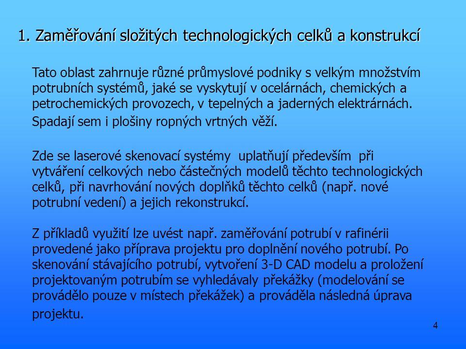 4 1. Zaměřování složitých technologických celků a konstrukcí Tato oblast zahrnuje různé průmyslové podniky s velkým množstvím potrubních systémů, jaké