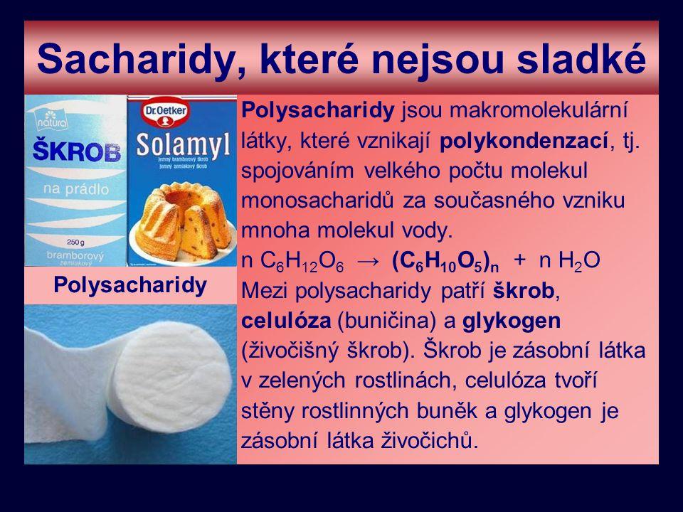 Sacharidy, které nejsou sladké Polysacharidy jsou makromolekulární látky, které vznikají polykondenzací, tj. spojováním velkého počtu molekul monosach