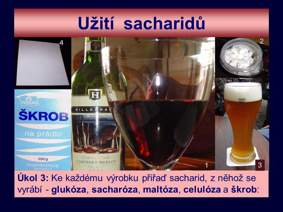 Užití sacharidů Úkol 3: Ke každému výrobku přiřaď sacharid, z něhož se vyrábí - glukóza, sacharóza, maltóza, celulóza a škrob: 1 2 3 4