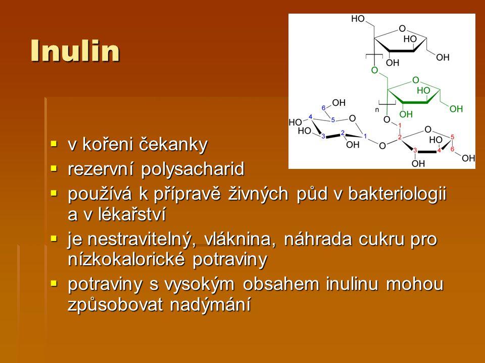 Inulin  v kořeni čekanky  rezervní polysacharid  používá k přípravě živných půd v bakteriologii a v lékařství  je nestravitelný, vláknina, náhrada cukru pro nízkokalorické potraviny  potraviny s vysokým obsahem inulinu mohou způsobovat nadýmání