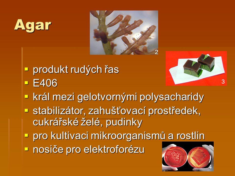 Agar  produkt rudých řas  E406  král mezi gelotvornými polysacharidy  stabilizátor, zahušťovací prostředek, cukrářské želé, pudinky  pro kultivaci mikroorganismů a rostlin  nosiče pro elektroforézu 2 3 4