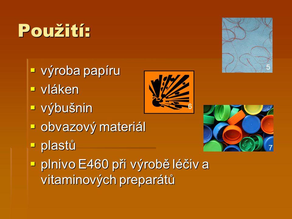 Použití:  výroba papíru  vláken  výbušnin  obvazový materiál  plastů  plnivo E460 při výrobě léčiv a vitaminových preparátů 5 6 7