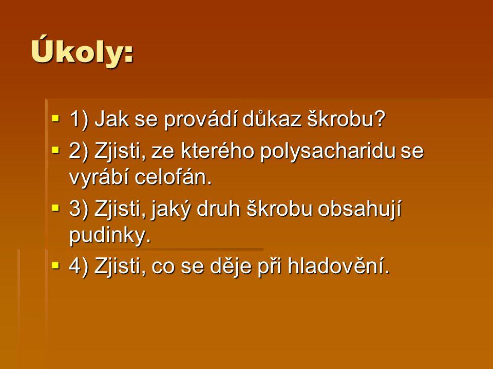 Úkoly:  1) Jak se provádí důkaz škrobu.  2) Zjisti, ze kterého polysacharidu se vyrábí celofán.