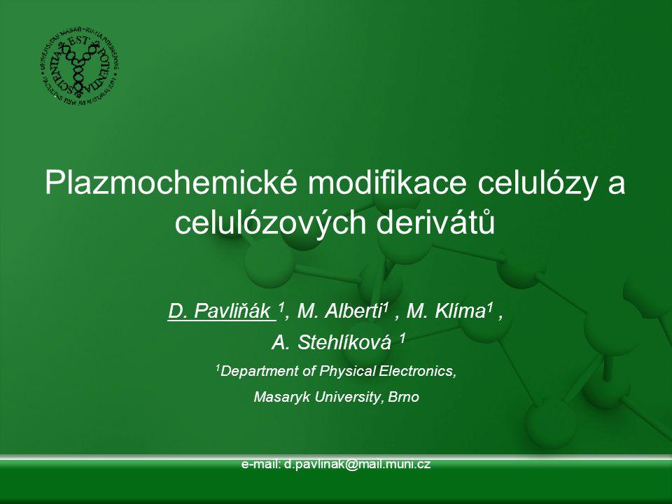 Plazmochemické modifikace celulózy a celulózových derivátů D. Pavliňák 1, M. Alberti 1, M. Klíma 1, A. Stehlíková 1 1 Department of Physical Electroni