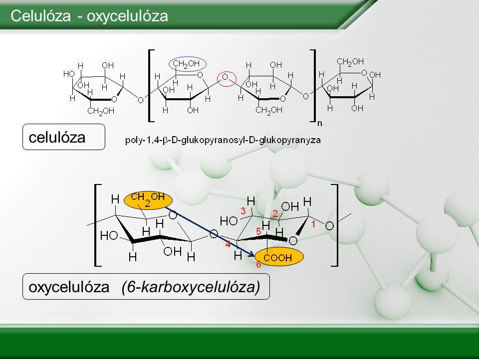 Celulóza - oxycelulóza celulóza oxycelulóza (6-karboxycelulóza)