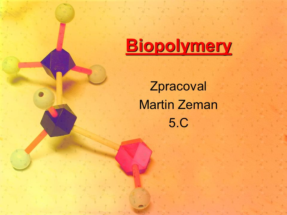 Biopolymery Zpracoval Martin Zeman 5.C