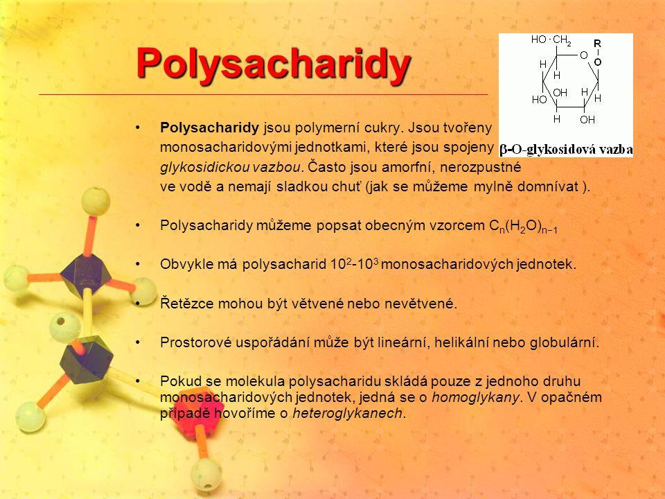 Polysacharidy Polysacharidy jsou polymerní cukry. Jsou tvořeny monosacharidovými jednotkami, které jsou spojeny glykosidickou vazbou. Často jsou amorf