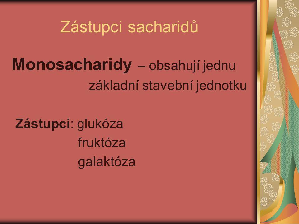 Disacharidy – obsahují dvě stavební jednotky monosacharidů Zástupci : sacharóza maltóza laktóza sacharin – umělé sladidlo