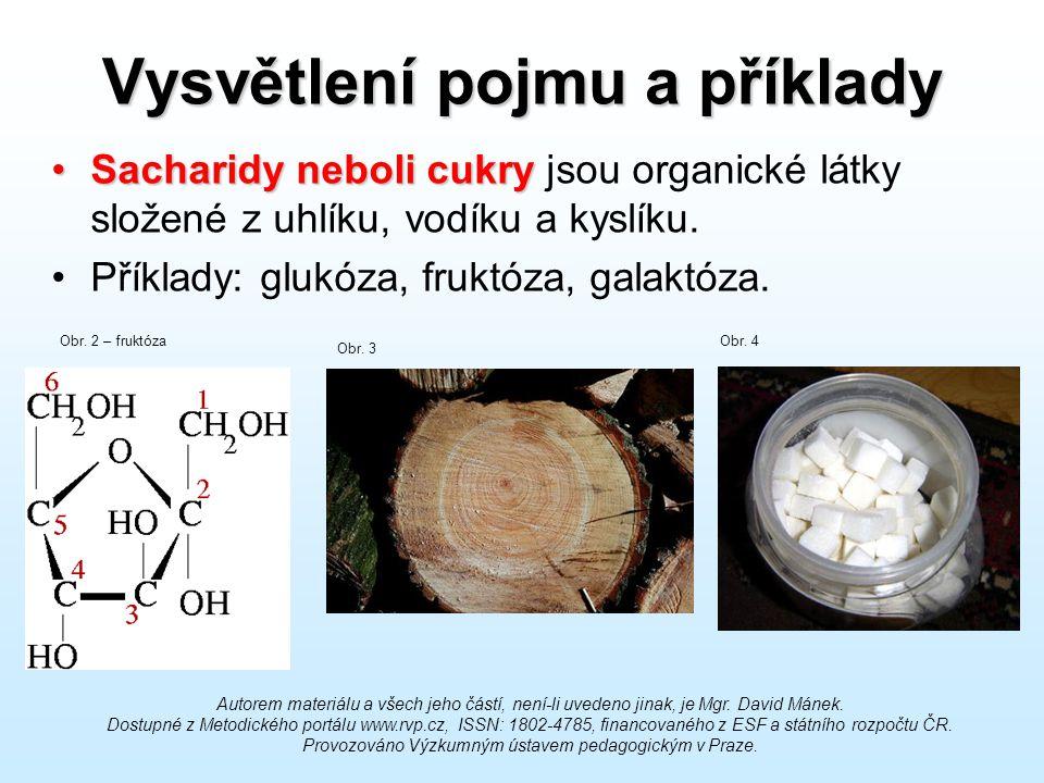 Vysvětlení pojmu a příklady Sacharidy neboli cukrySacharidy neboli cukry jsou organické látky složené z uhlíku, vodíku a kyslíku. Příklady: glukóza, f