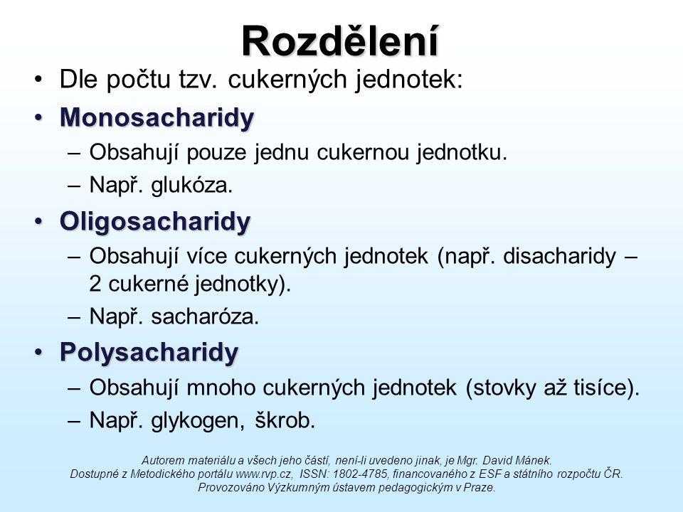 Rozdělení Dle počtu tzv. cukerných jednotek: MonosacharidyMonosacharidy –Obsahují pouze jednu cukernou jednotku. –Např. glukóza. OligosacharidyOligosa