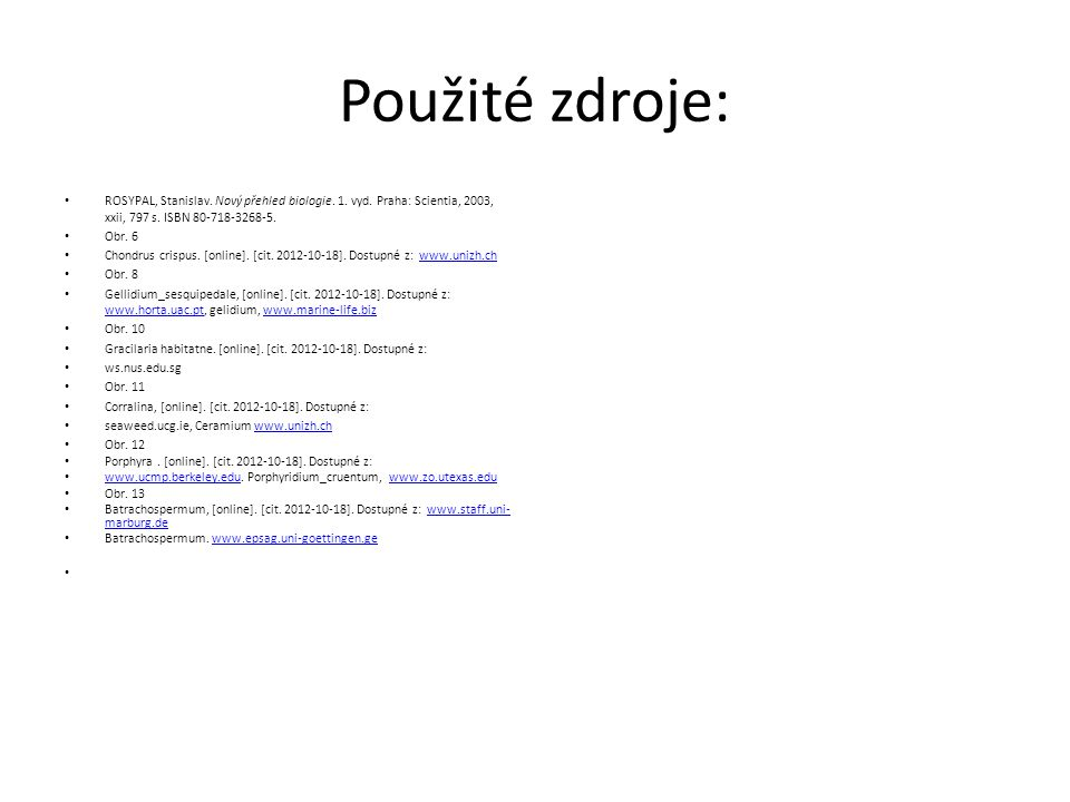 Použité zdroje: ROSYPAL, Stanislav. Nový přehled biologie. 1. vyd. Praha: Scientia, 2003, xxii, 797 s. ISBN 80-718-3268-5. Obr. 6 Chondrus crispus. [o