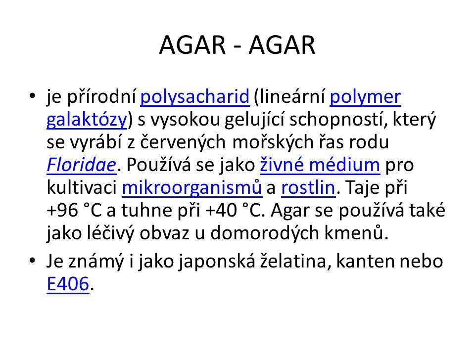 AGAR - AGAR je přírodní polysacharid (lineární polymer galaktózy) s vysokou gelující schopností, který se vyrábí z červených mořských řas rodu Florida