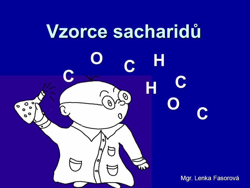Vzorce sacharidů C C H O H C C O Mgr. Lenka Fasorová