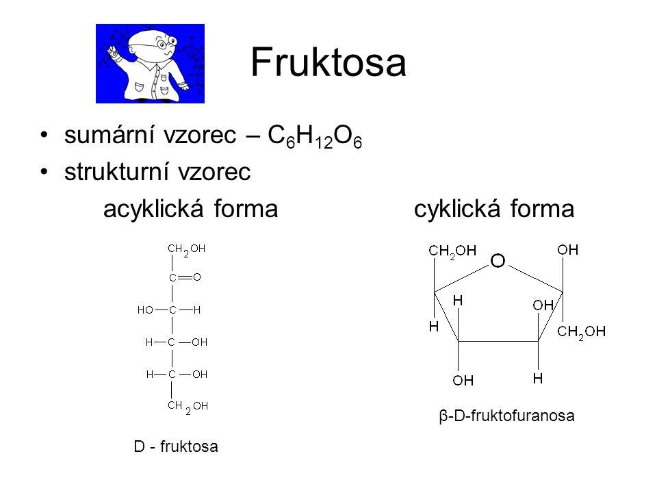Fruktosa sumární vzorec – C 6 H 12 O 6 strukturní vzorec acyklická forma cyklická forma β-D-fruktofuranosa D - fruktosa