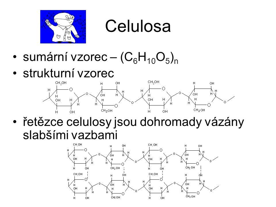 Celulosa sumární vzorec – (C 6 H 10 O 5 ) n strukturní vzorec řetězce celulosy jsou dohromady vázány slabšími vazbami
