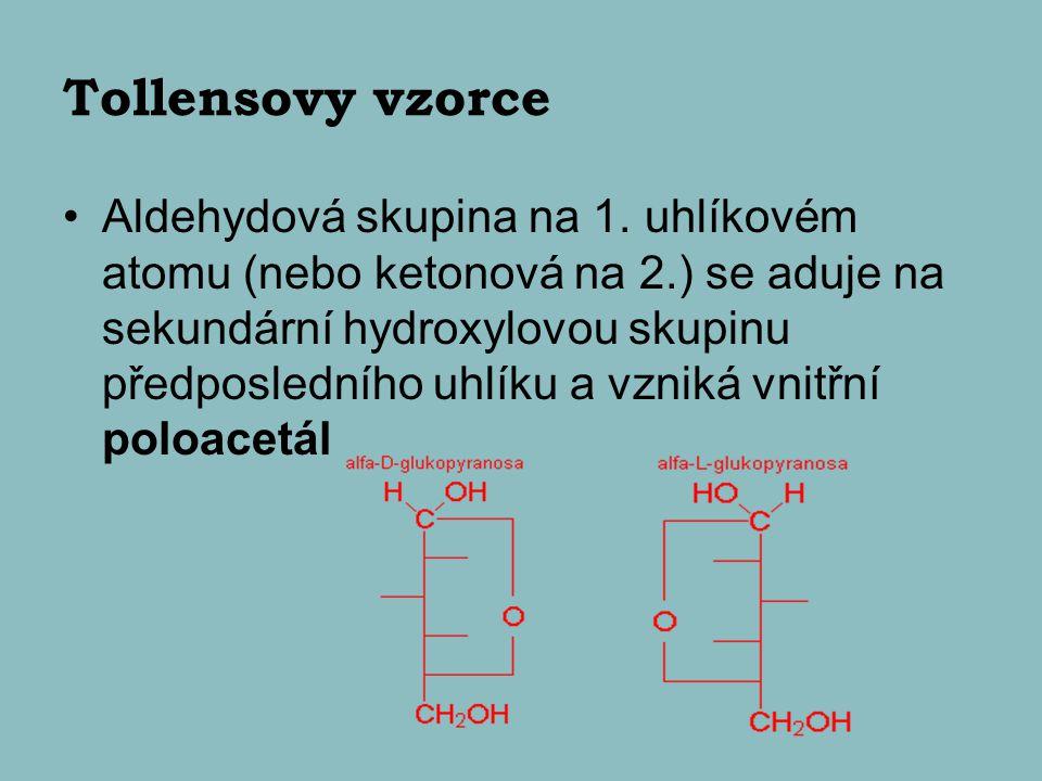 Tollensovy vzorce Aldehydová skupina na 1. uhlíkovém atomu (nebo ketonová na 2.) se aduje na sekundární hydroxylovou skupinu předposledního uhlíku a v