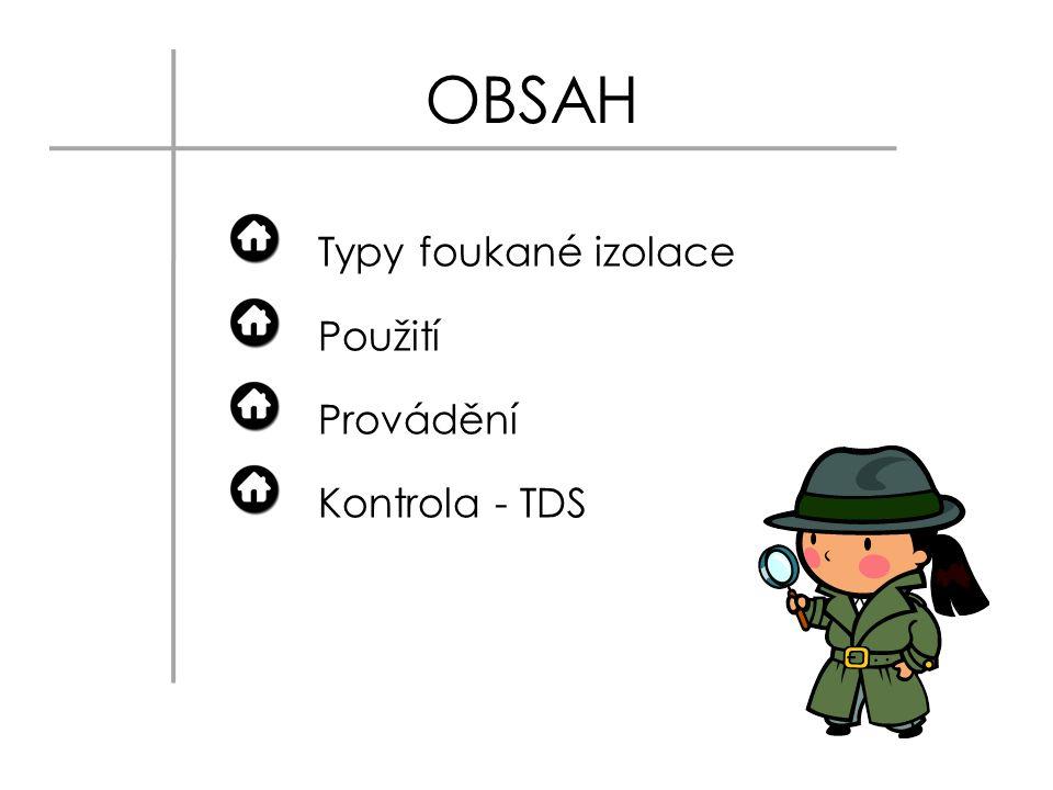 OBSAH Typy foukané izolace Použití Provádění Kontrola - TDS